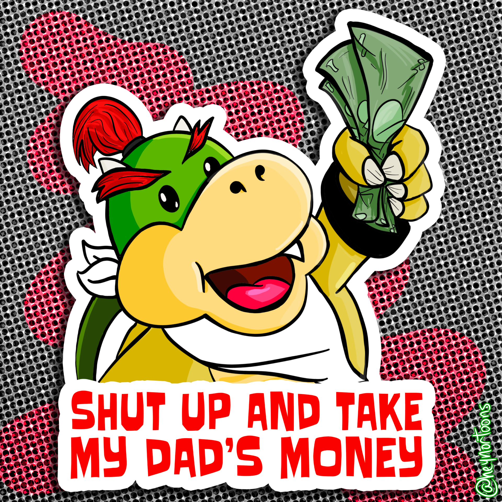 Bowser Jr. - Shut up and Take my Dad's Money