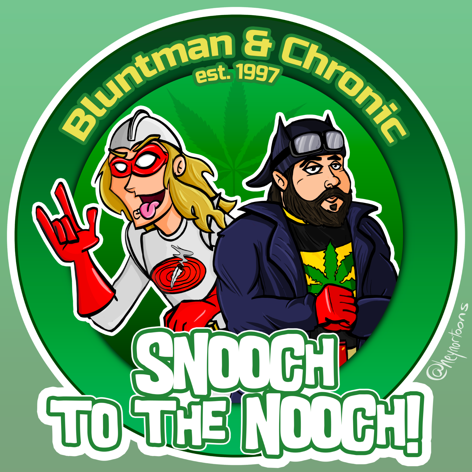 Bluntman and Chronic est. 1997: Snooch to the Nooch!