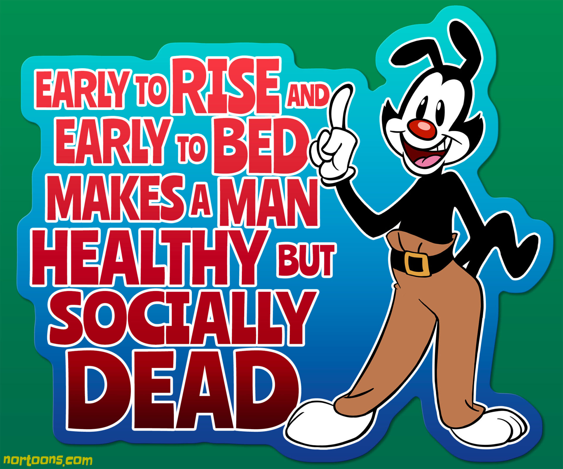 Yakko Warner - Early to Rise and Early to Bed Makes a Man Healthy but Socially Dead